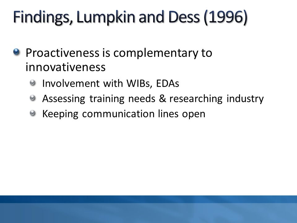 Proactiveness is complementary to innovativeness Involvement with WIBs, EDAs Assessing training needs & researching industry Keeping communication lines open