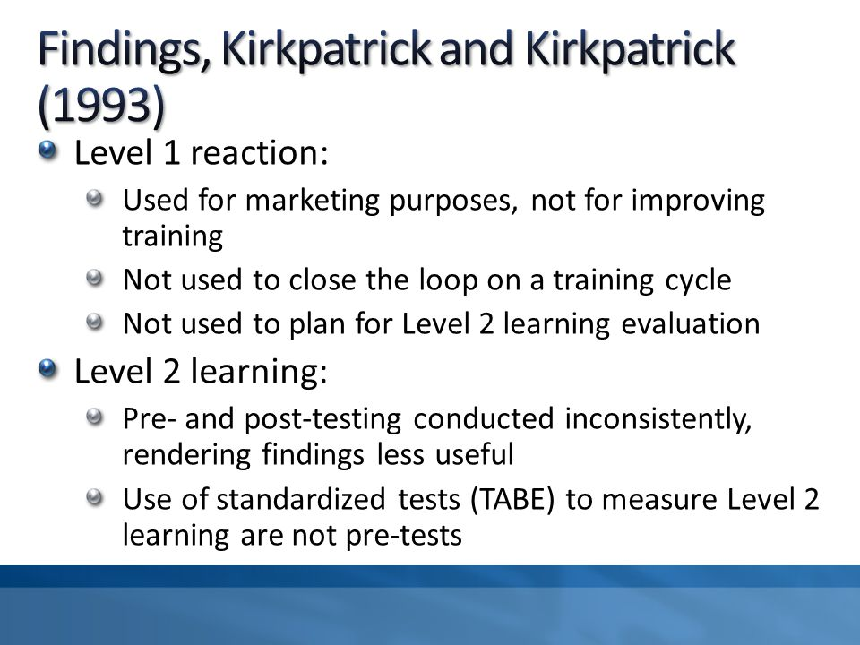 Level 1 reaction: Used for marketing purposes, not for improving training Not used to close the loop on a training cycle Not used to plan for Level 2