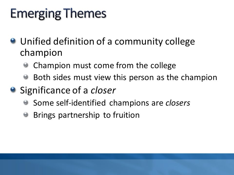 Unified definition of a community college champion Champion must come from the college Both sides must view this person as the champion Significance of a closer Some self-identified champions are closers Brings partnership to fruition