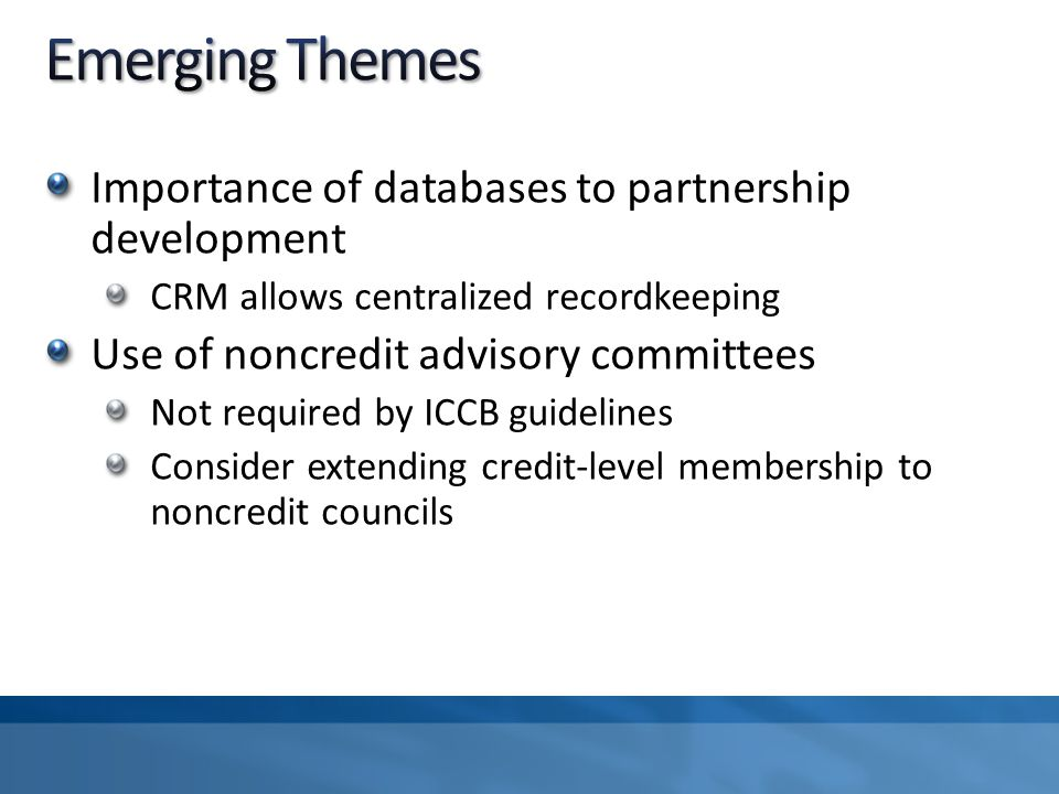 Importance of databases to partnership development CRM allows centralized recordkeeping Use of noncredit advisory committees Not required by ICCB guid