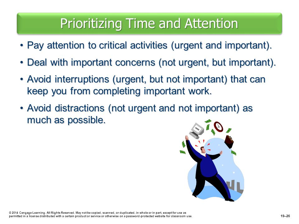 Prioritizing Time and Attention Pay attention to critical activities (urgent and important).Pay attention to critical activities (urgent and important).