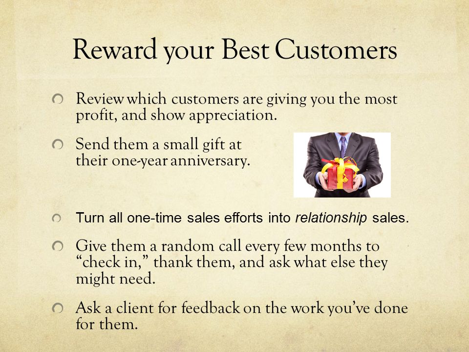 Reward your Best Customers Review which customers are giving you the most profit, and show appreciation.