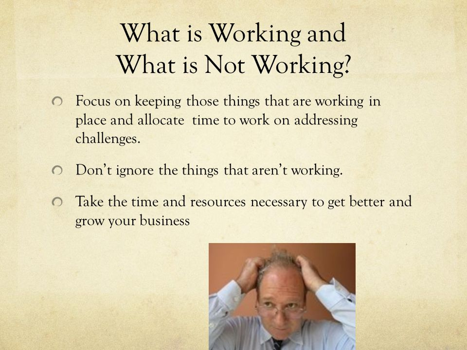 What is Working and What is Not Working.