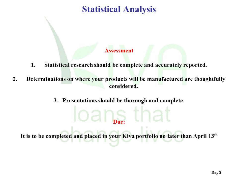 Statistical Analysis Day 8 Assessment 1. Statistical research should be complete and accurately reported. 2. Determinations on where your products wil