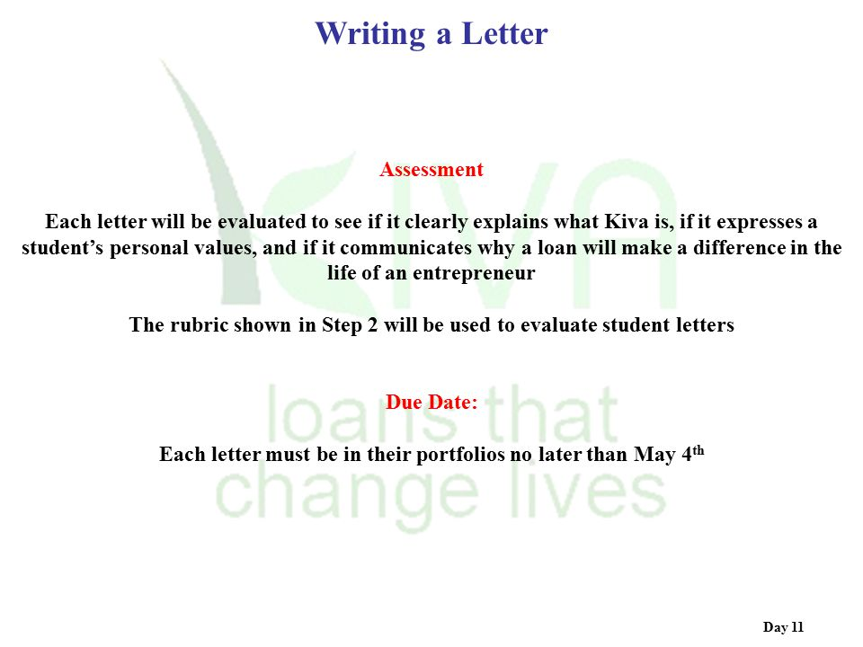 Day 11 Assessment Each letter will be evaluated to see if it clearly explains what Kiva is, if it expresses a student's personal values, and if it com