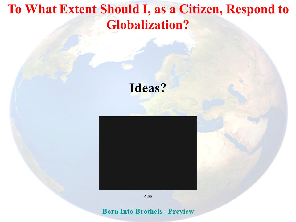 To What Extent Should I, as a Citizen, Respond to Globalization? Ideas? Born Into Brothels - Preview 6:00