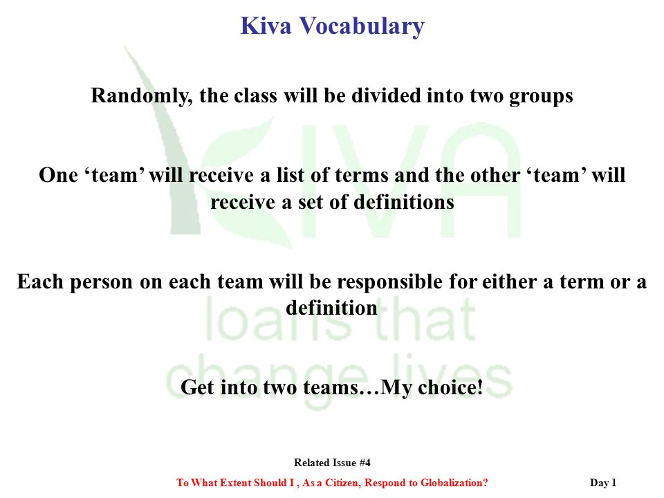 Related Issue #4 To What Extent Should I, As a Citizen, Respond to Globalization? Kiva Vocabulary Randomly, the class will be divided into two groups