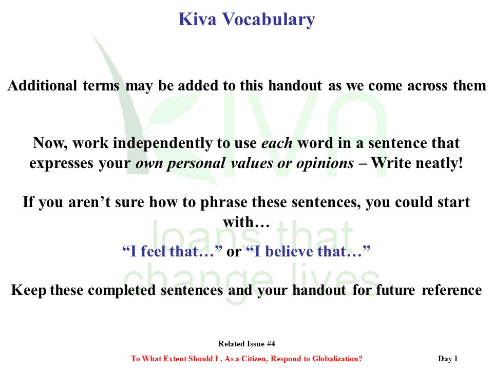 Related Issue #4 To What Extent Should I, As a Citizen, Respond to Globalization? Kiva Vocabulary Additional terms may be added to this handout as we