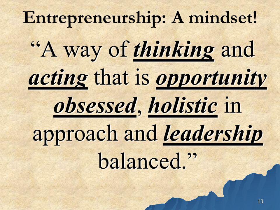 13 Entrepreneurship: A mindset.