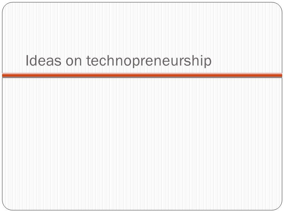 Ideas on technopreneurship