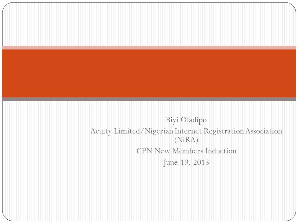 Biyi Oladipo Acuity Limited/Nigerian Internet Registration Association (NiRA) CPN New Members Induction June 19, 2013