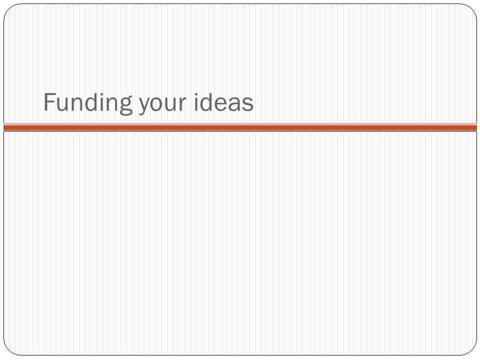 Funding your ideas