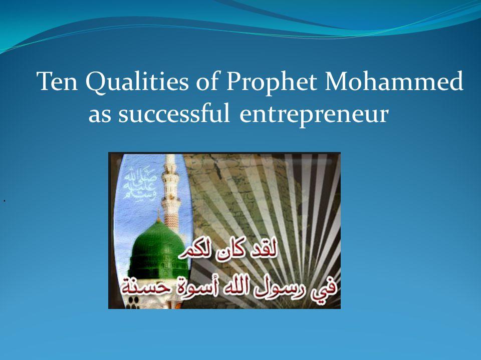 . Ten Qualities of Prophet Mohammed as successful entrepreneur