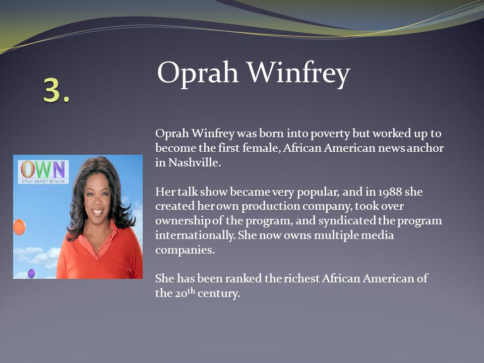 Oprah Winfrey was born into poverty but worked up to become the first female, African American news anchor in Nashville.