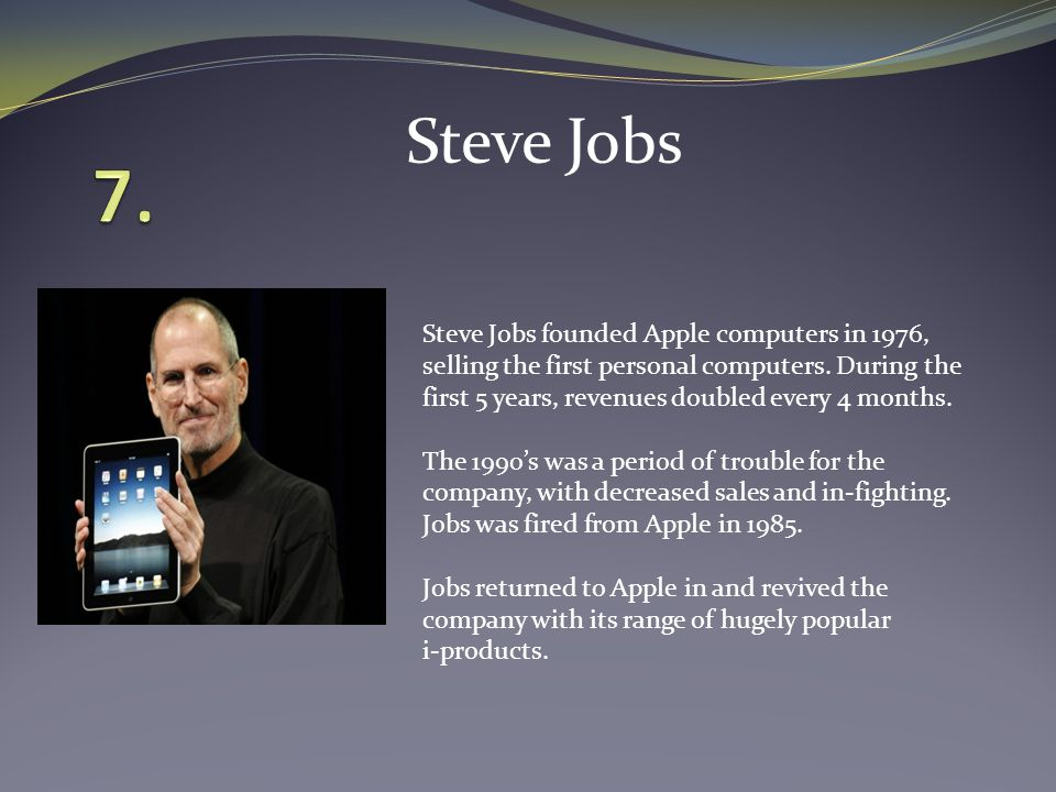 Steve Jobs founded Apple computers in 1976, selling the first personal computers.