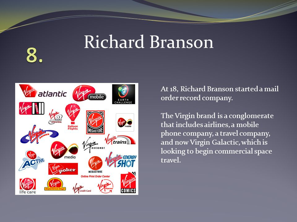 At 18, Richard Branson started a mail order record company.