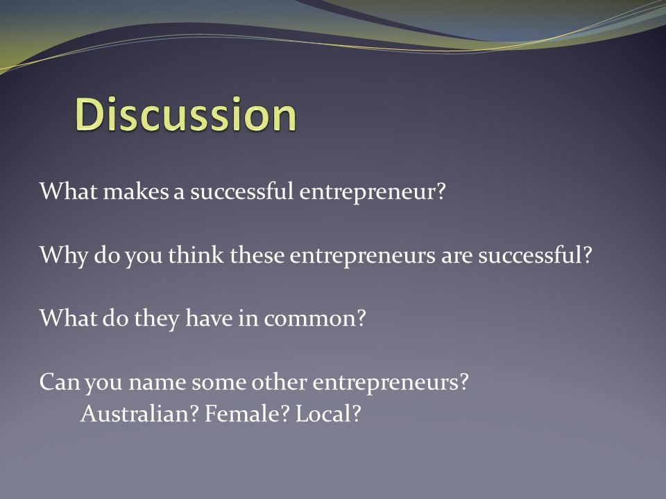 What makes a successful entrepreneur. Why do you think these entrepreneurs are successful.