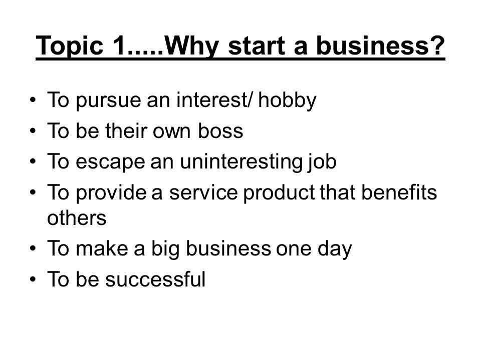 Topic 1.....Why start a business.