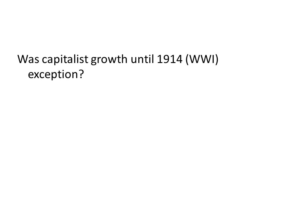Was capitalist growth until 1914 (WWI) exception