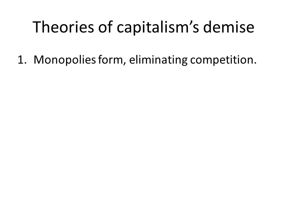 1.Monopolies form, eliminating competition.