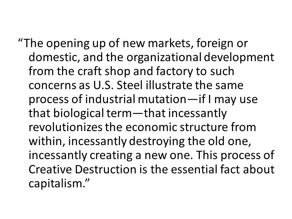 The opening up of new markets, foreign or domestic, and the organizational development from the craft shop and factory to such concerns as U.S.