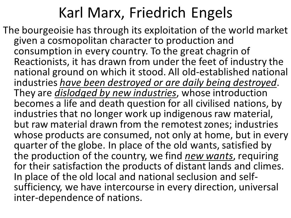 Karl Marx, Friedrich Engels The bourgeoisie has through its exploitation of the world market given a cosmopolitan character to production and consumption in every country.
