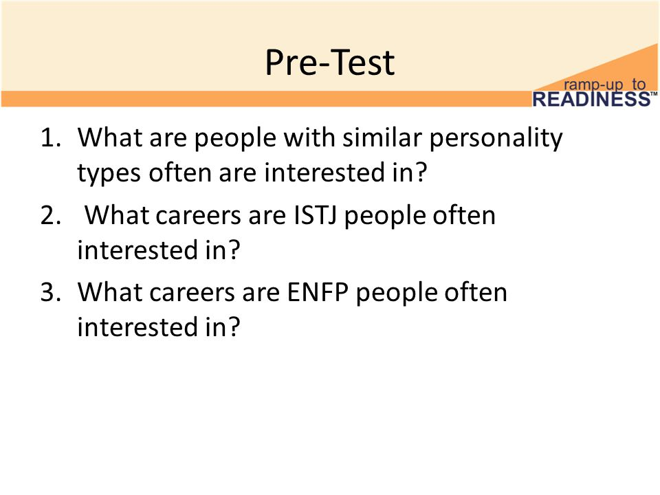 Pre-Test 1.What are people with similar personality types often are interested in? 2. What careers are ISTJ people often interested in? 3.What careers
