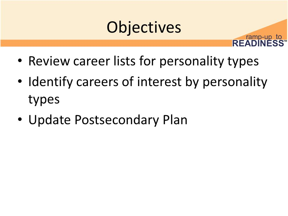 Objectives Review career lists for personality types Identify careers of interest by personality types Update Postsecondary Plan
