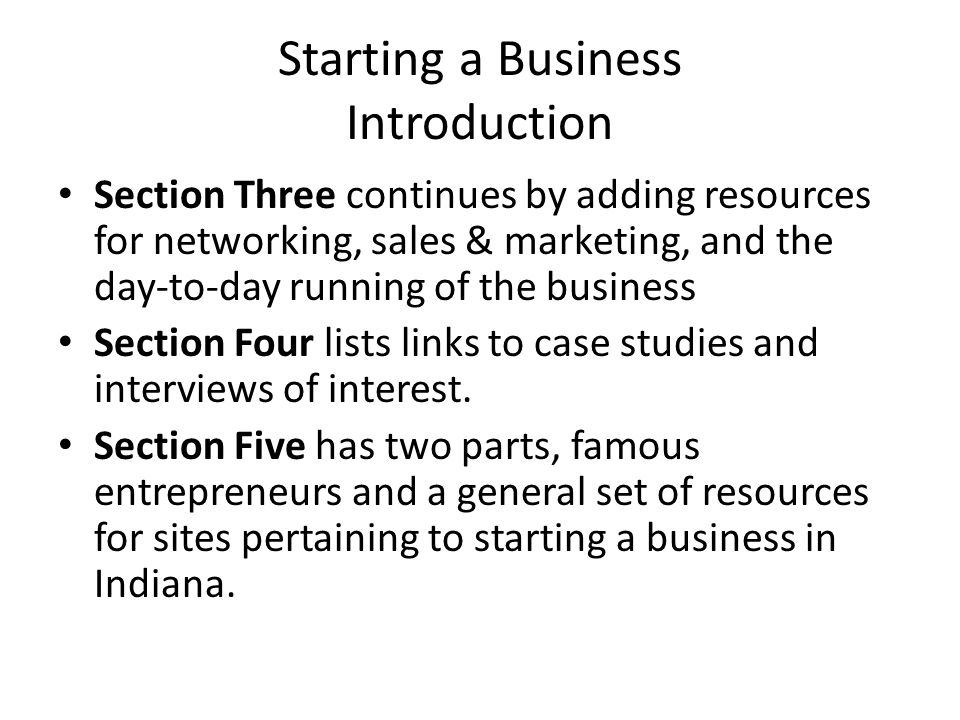 Starting a Business Introduction Section Three continues by adding resources for networking, sales & marketing, and the day-to-day running of the business Section Four lists links to case studies and interviews of interest.