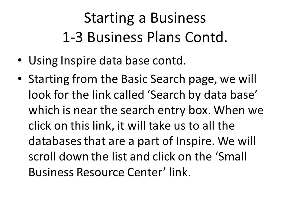 Starting a Business 1-3 Business Plans Contd. Using Inspire data base contd.