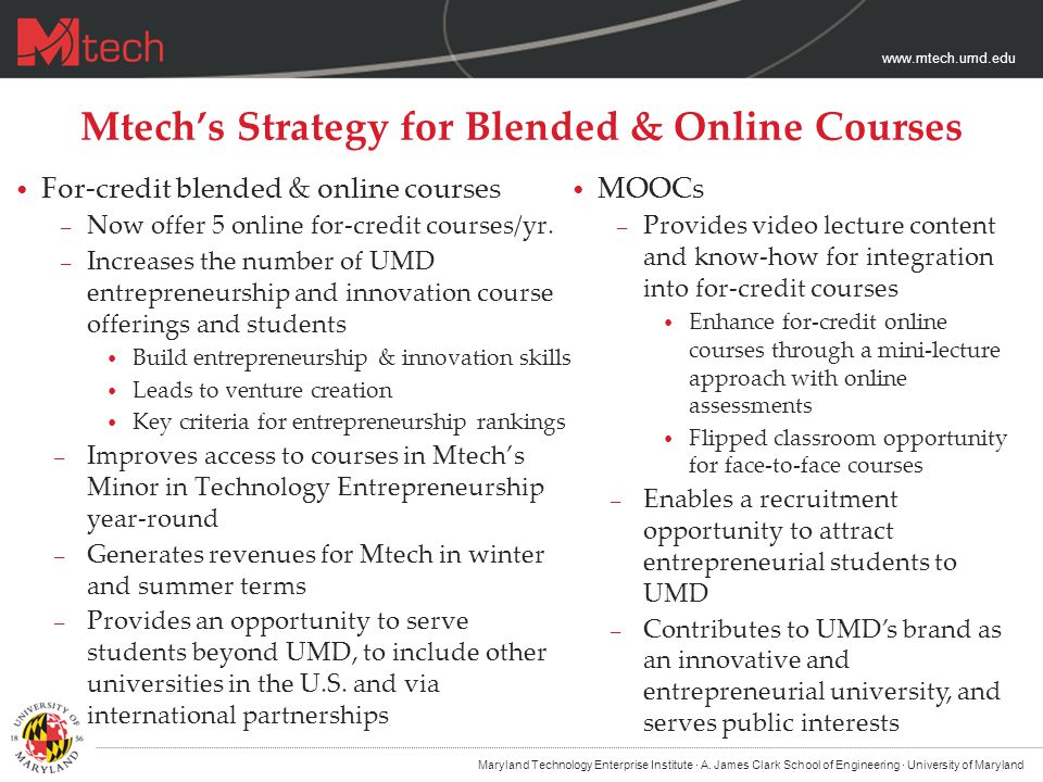 www.mtech.umd.edu Mtech's Strategy for Blended & Online Courses For-credit blended & online courses – Now offer 5 online for-credit courses/yr.