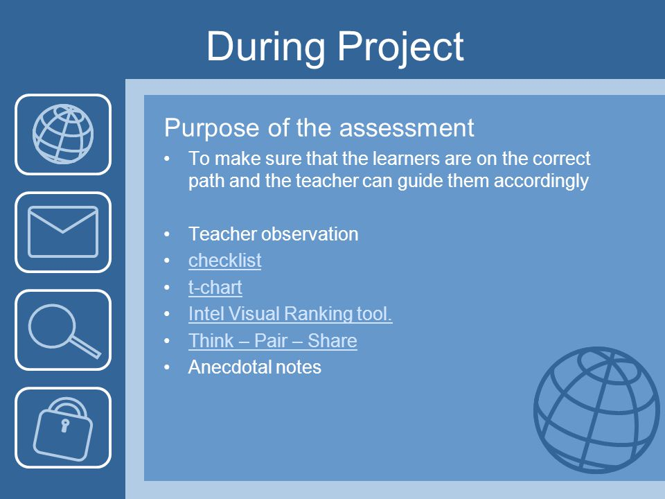 After Project is completed Purpose of the assessment To gauge individual learning, as well as obtaining both formative and summative assessments for each learner.