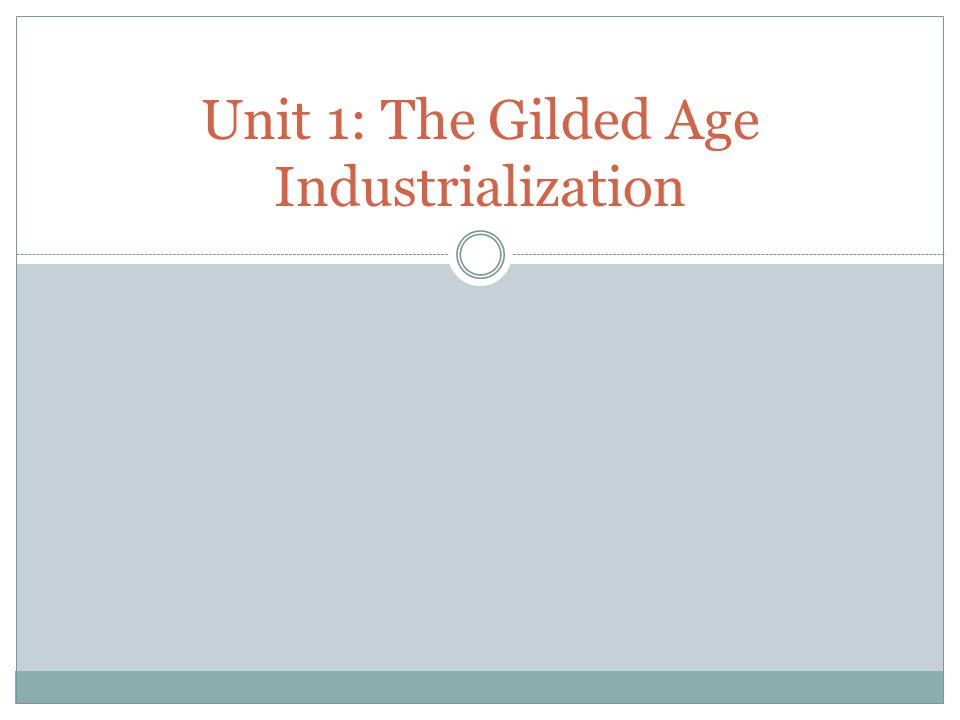 Unit 1: The Gilded Age Industrialization