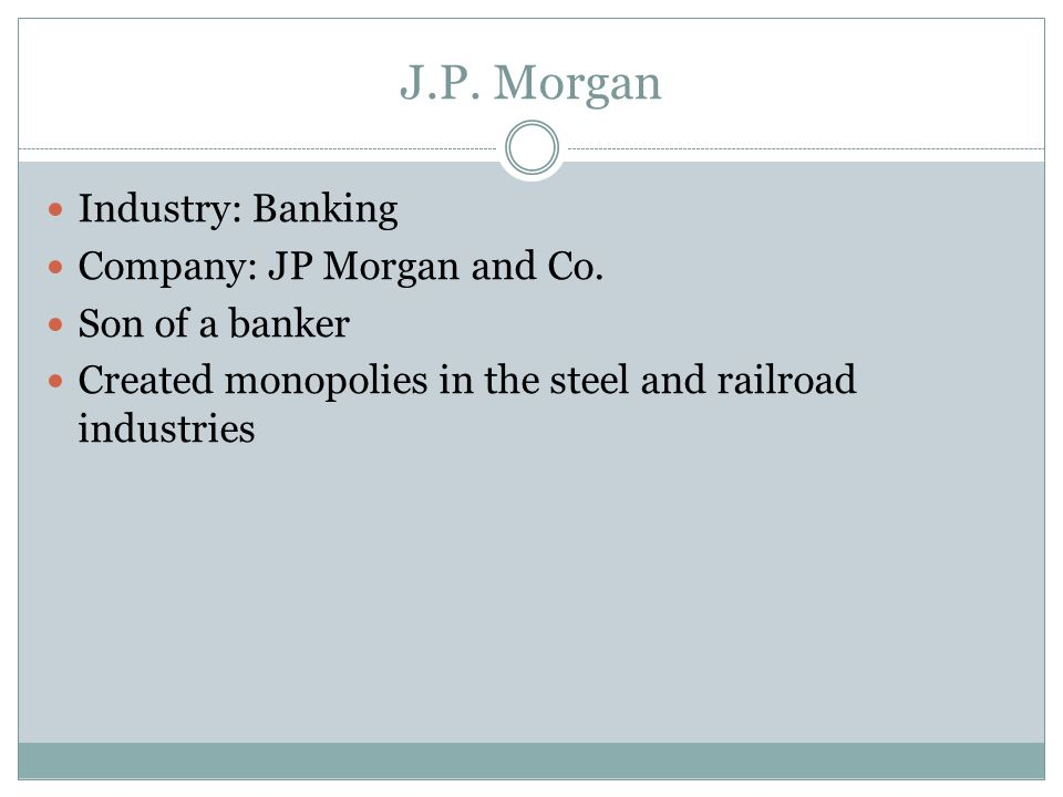 J.P. Morgan Industry: Banking Company: JP Morgan and Co.