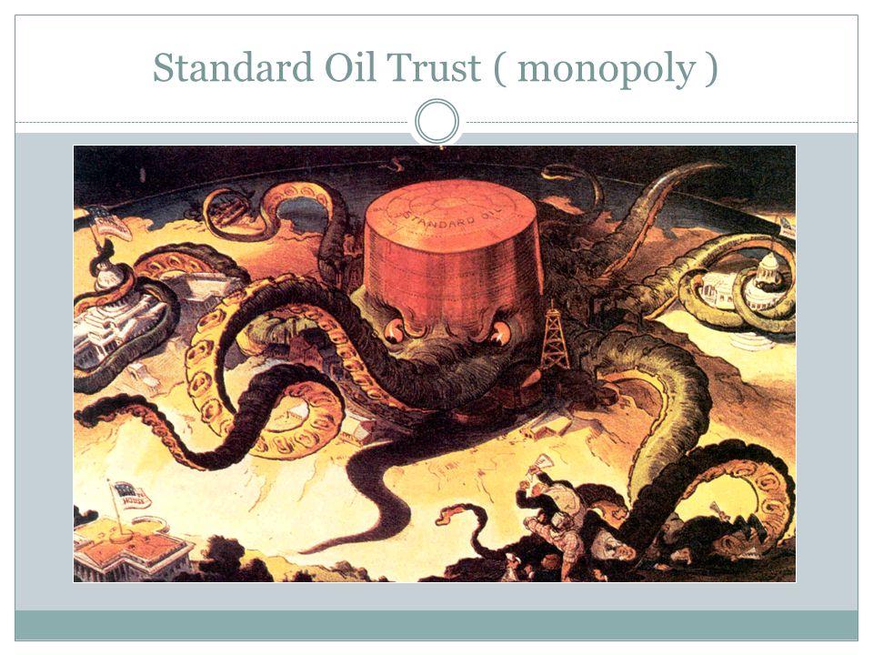 Standard Oil Trust ( monopoly )