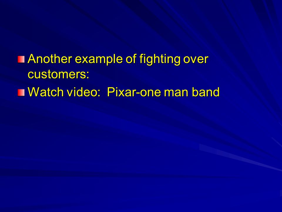 Another example of fighting over customers: Watch video: Pixar-one man band