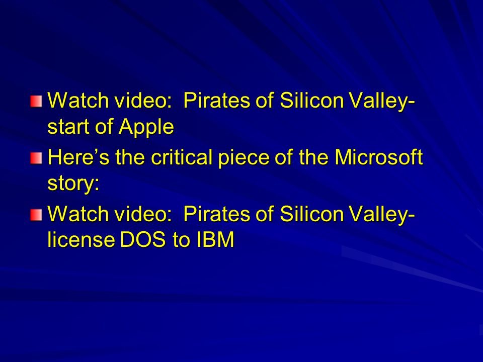 Watch video: Pirates of Silicon Valley- start of Apple Here's the critical piece of the Microsoft story: Watch video: Pirates of Silicon Valley- license DOS to IBM