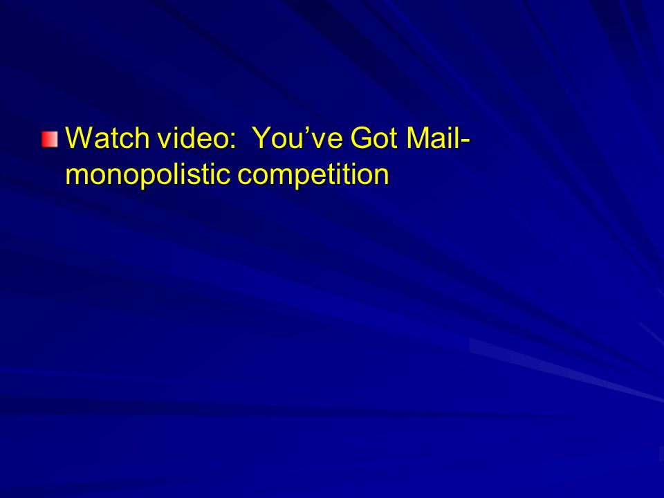 Watch video: You've Got Mail- monopolistic competition