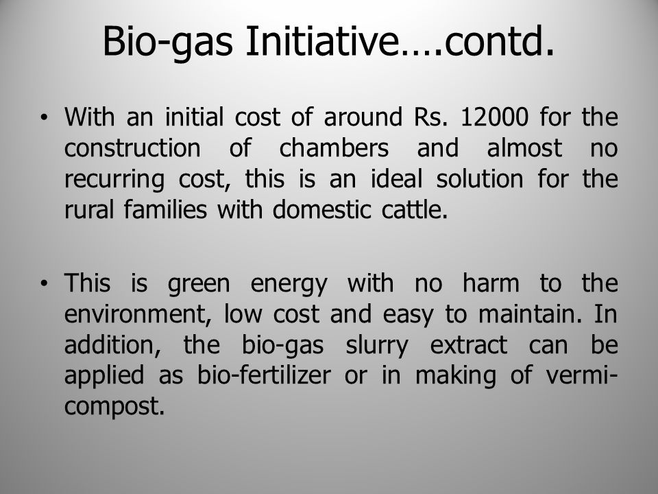 Bio-gas Initiative….contd. With an initial cost of around Rs.