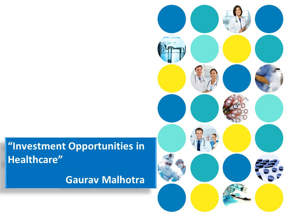 Investment Opportunities in Healthcare Gaurav Malhotra Investment Opportunities in Healthcare Gaurav Malhotra