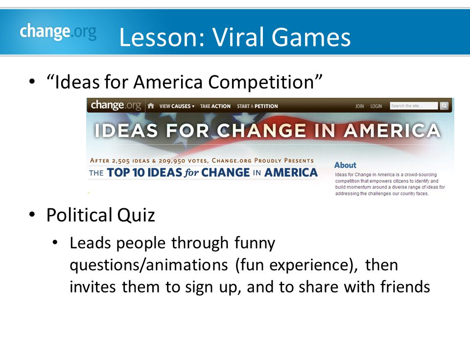 Lesson: Viral Games Ideas for America Competition Political Quiz Leads people through funny questions/animations (fun experience), then invites them to sign up, and to share with friends