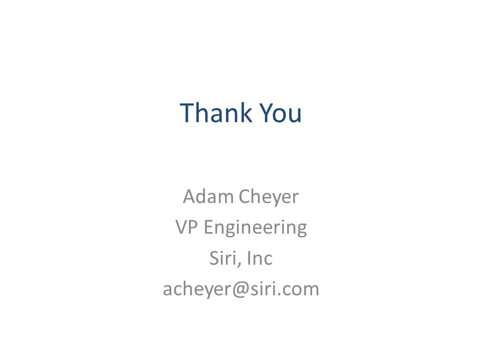 Thank You Adam Cheyer VP Engineering Siri, Inc acheyer@siri.com