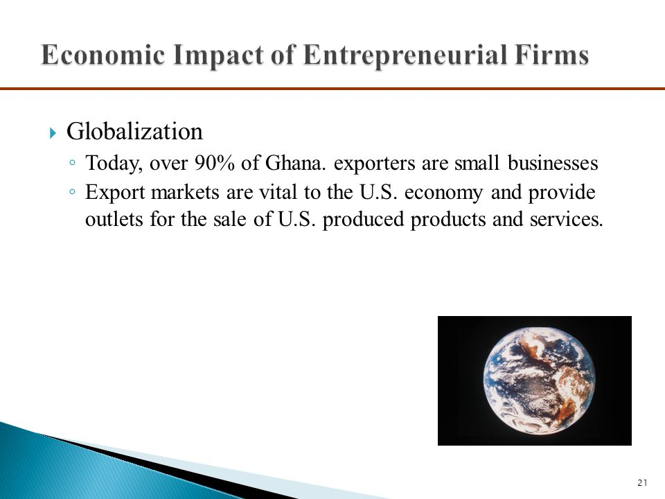  Globalization ◦ Today, over 90% of Ghana. exporters are small businesses ◦ Export markets are vital to the U.S. economy and provide outlets for the