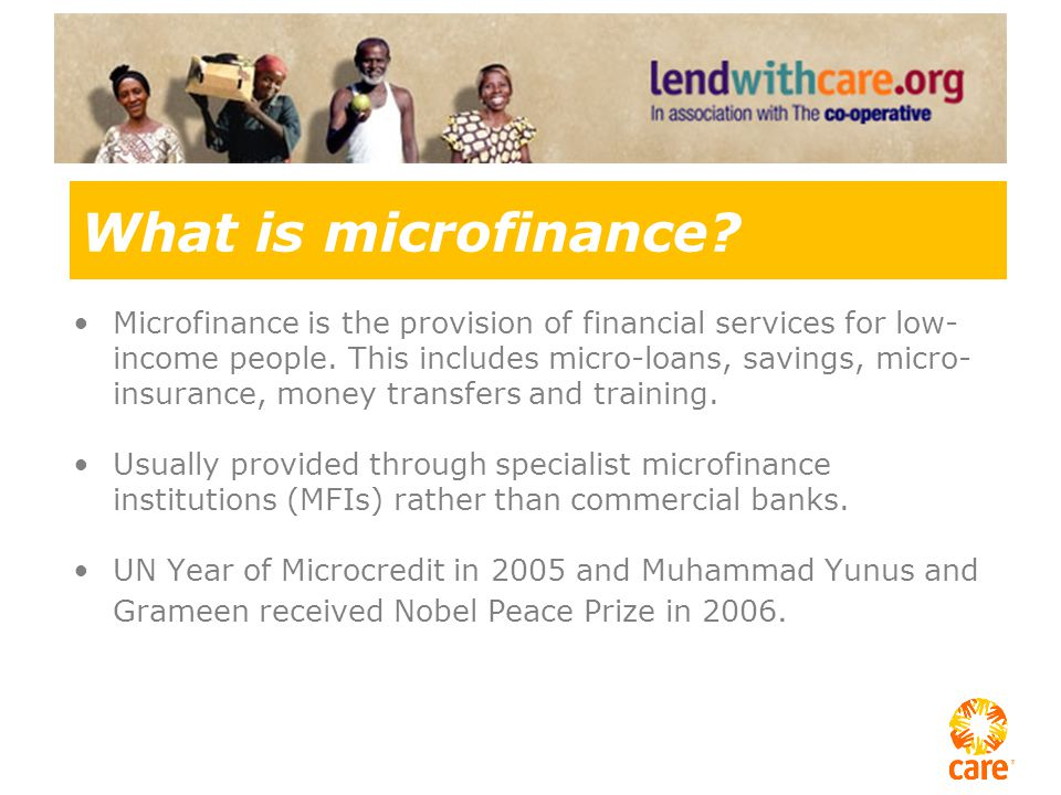 What is microfinance. Microfinance is the provision of financial services for low- income people.
