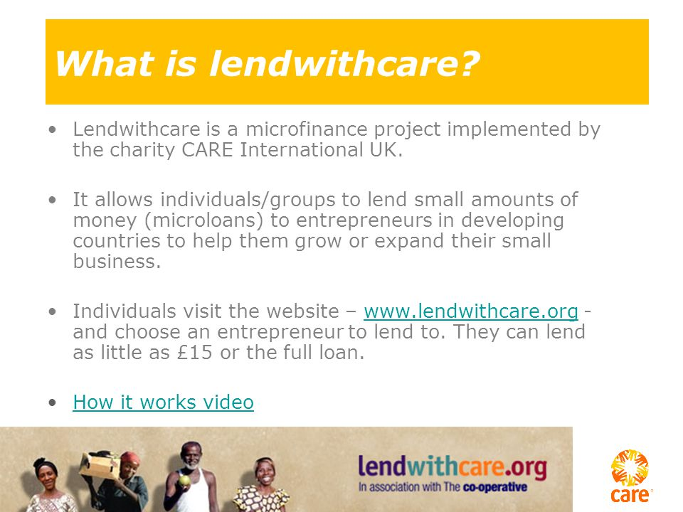 Lendwithcare is a microfinance project implemented by the charity CARE International UK.