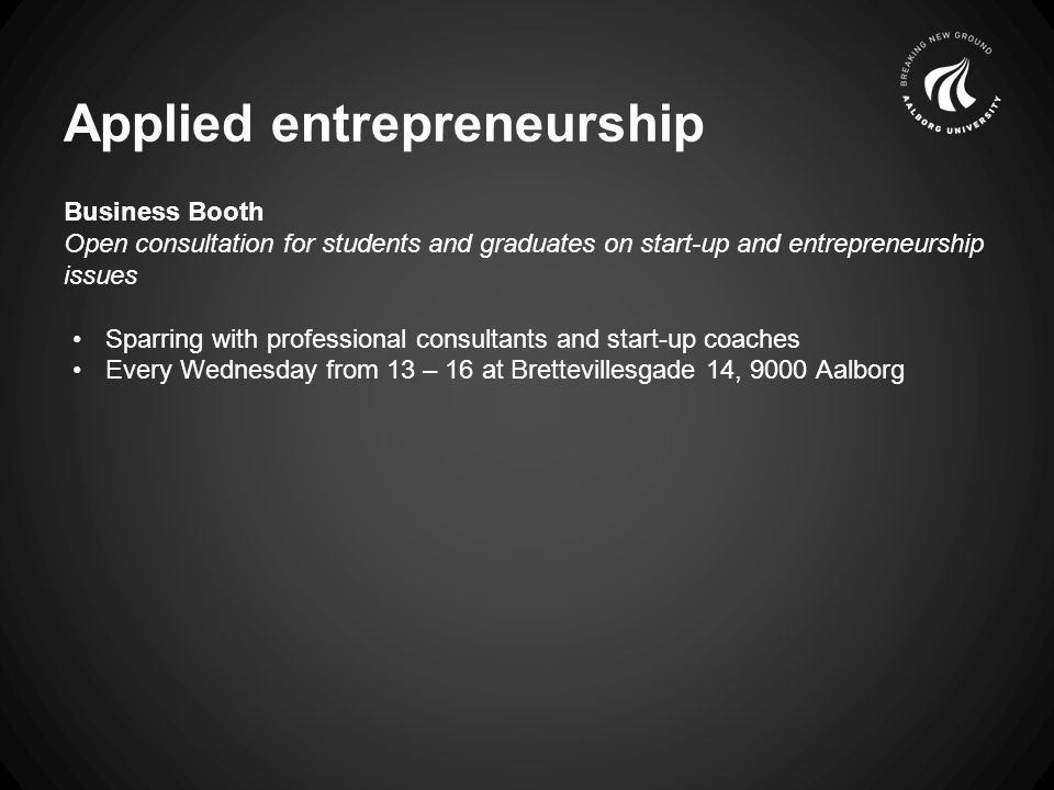 Applied entrepreneurship KickStart AAU Student driven network for entrepreneurs in the student body at AAU and UCN Entrepreneurship events incl.