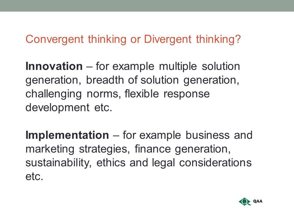 Innovation – for example multiple solution generation, breadth of solution generation, challenging norms, flexible response development etc.