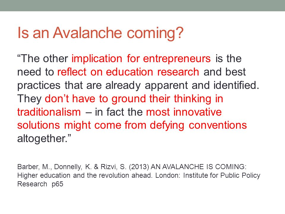"""Is an Avalanche coming? """"The other implication for entrepreneurs is the need to reflect on education research and best practices that are already appa"""