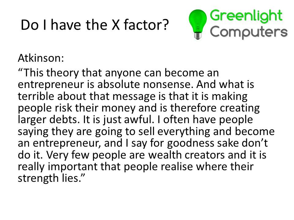 Atkinson: This theory that anyone can become an entrepreneur is absolute nonsense.