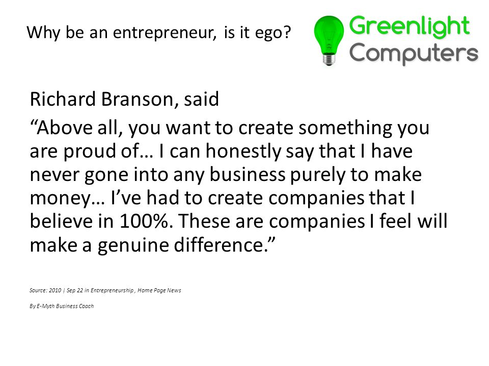 "Richard Branson, said ""Above all, you want to create something you are proud of… I can honestly say that I have never gone into any business purely to"